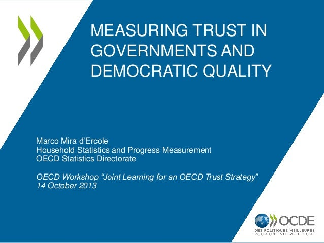 MEASURING TRUST IN GOVERNMENTS AND DEMOCRATIC QUALITY  Marco Mira d'Ercole Household Statistics and Progress Measurement O...