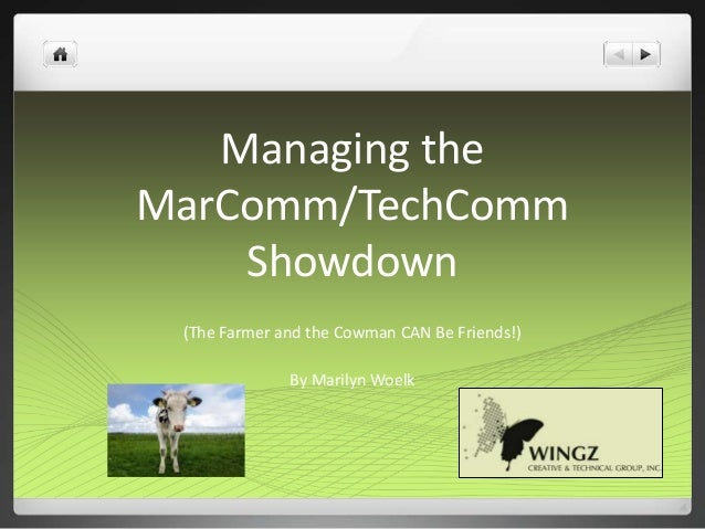 Managing the MarComm/TechComm Showdown (The Farmer and the Cowman CAN Be Friends!) By Marilyn Woelk