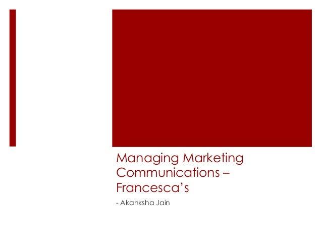 Managing Marketing Communications – Francesca's - Akanksha Jain