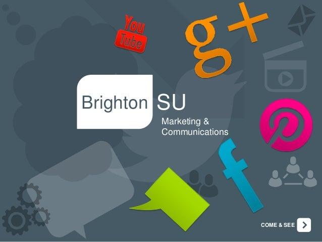 Brighton  SU Marketing & Communications  COME & SEE