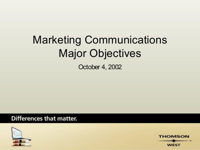 Marketing Communications    Major Objectives        October 4, 2002