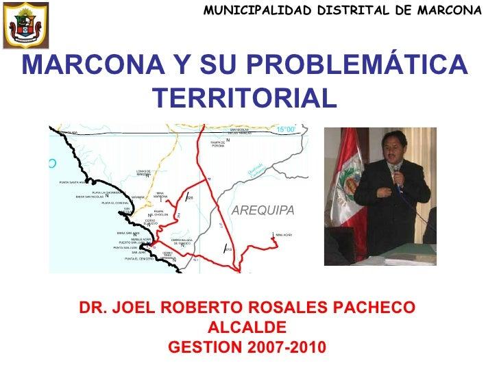 MARCONA Y SU PROBLEMÁTICA TERRITORIAL DR. JOEL ROBERTO ROSALES PACHECO ALCALDE GESTION 2007-2010 MUNICIPALIDAD DISTRITAL D...
