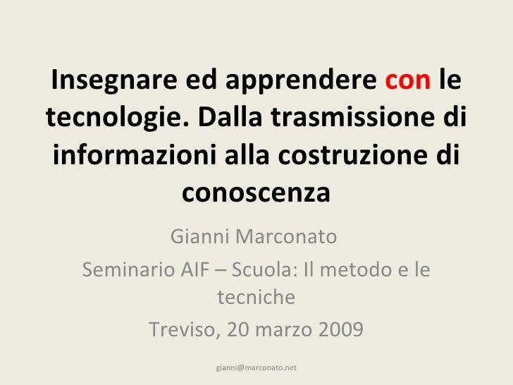 Insegnare ed apprendere con le tecnologie. Dalla trasmissione di informazioni alla costruzione di conoscenza Gianni Marc...