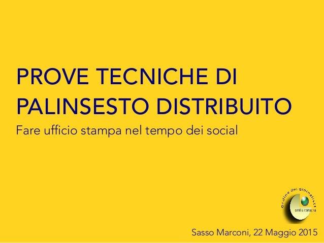 Sasso Marconi, 22 Maggio 2015 PROVE TECNICHE DI PALINSESTO DISTRIBUITO Fare ufficio stampa nel tempo dei social