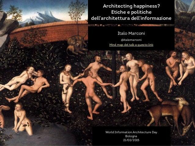 Architecting happiness? Etiche e politiche dell'architettura dell'informazione Italo Marconi @italomarconi Mind map del ta...