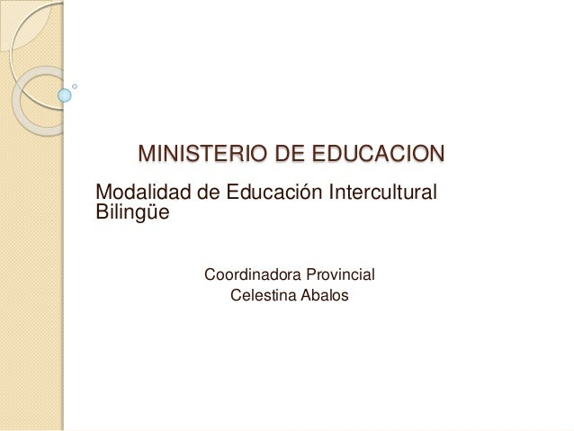 MINISTERIO DE EDUCACION Modalidad de Educación Intercultural Bilingüe Coordinadora Provincial Celestina Abalos