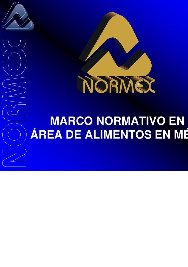 MARCO NORMATIVO EN ELÁREA DE ALIMENTOS EN MÉXICO.