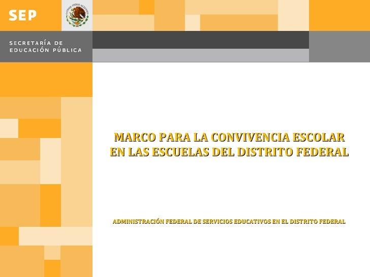 MARCO PARA LA CONVIVENCIA ESCOLAR EN LAS ESCUELAS DEL DISTRITO FEDERAL ADMINISTRACIÓN FEDERAL DE SERVICIOS EDUCATIVOS EN E...