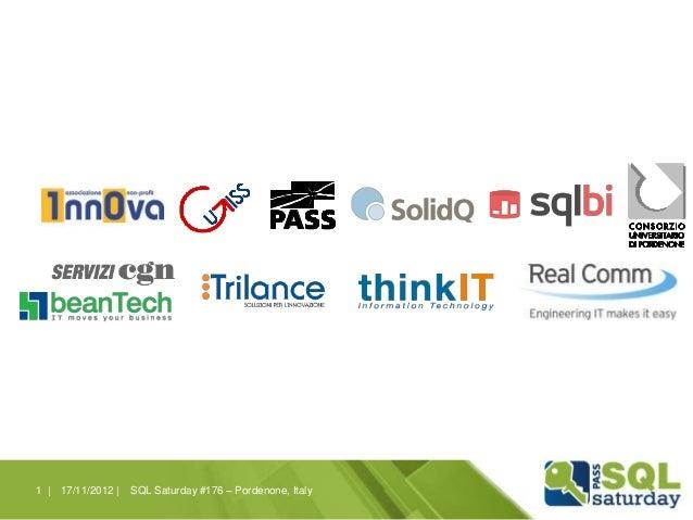1 | 17/11/2012 |   SQL Saturday #176 – Pordenone, Italy