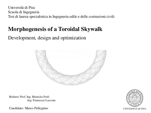 Morphogenesis of a Toroidal Skywalk Development, design and optimization Università di Pisa Scuola di Ingegneria Tesi di l...