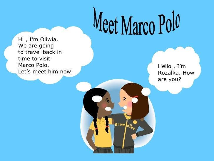 Meet Marco Polo  Hello , I'm  Rozalka. How are you? Hi , I'm Oliwia. We are going to travel back in time to visit Marco Po...