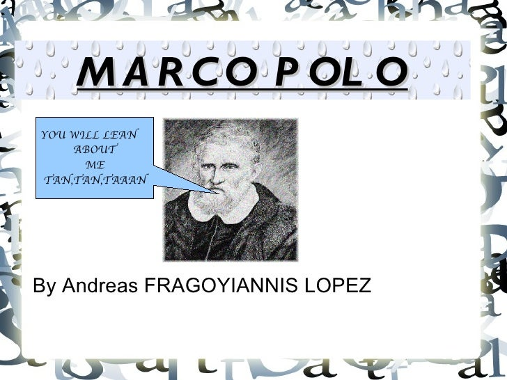 M A R C O P OL OYOU WILL LEAN    ABOUT      METAN,TAN,TAAANBy Andreas FRAGOYIANNIS LOPEZ