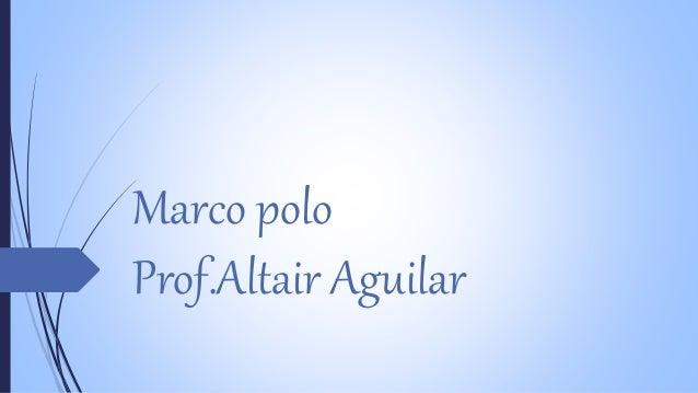 Marco polo  Prof.Altair Aguilar