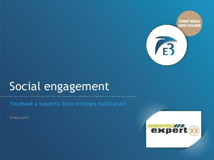 Social engagementFacebook a supporto della strategia multicanale29 Marzo 2012