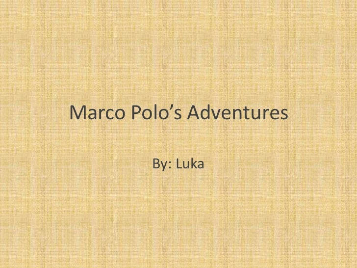 Marco Polo's Adventures        By: Luka