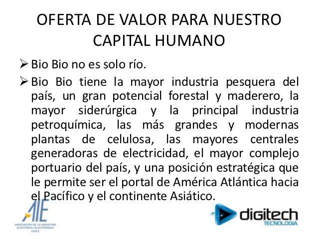 OFERTA DE VALOR PARA NUESTRO         CAPITAL HUMANO Bio Bio no es solo río. Bio Bio tiene la mayor industria pesquera de...