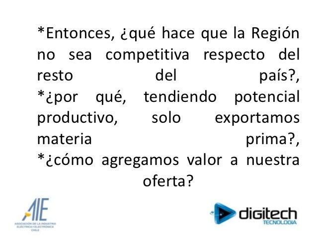 *Entonces, ¿qué hace que la Regiónno sea competitiva respecto delresto           del          país?,*¿por qué, tendiendo p...