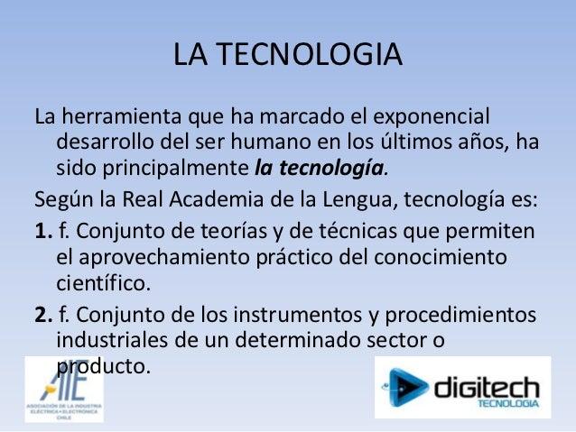 LA TECNOLOGIALa herramienta que ha marcado el exponencial   desarrollo del ser humano en los últimos años, ha   sido princ...