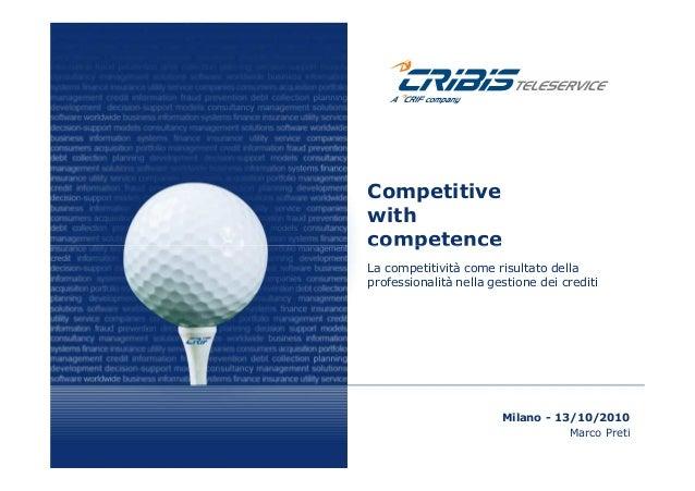 Competitive with competence Marco Preti Milano - 13/10/2010 competence La competitività come risultato della professionali...