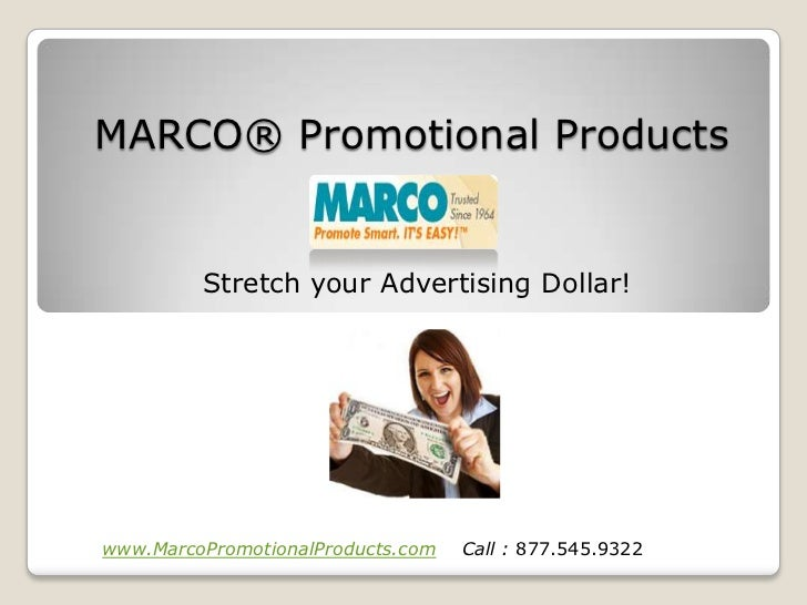MARCO® Promotional Products         Stretch your Advertising Dollar!www.MarcoPromotionalProducts.com   Call : 877.545.9322