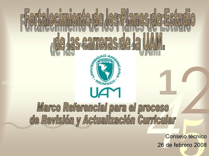 Consejo técnico 26 de febrero 2008 Fortalecimiento de los Planes de Estudio  de las carreras de la UAM.  Marco Referencial...