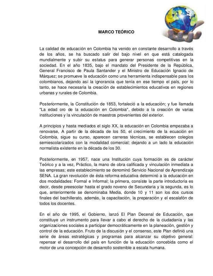 MARCO TEÓRICOLa calidad de educación en Colombia ha venido en constante desarrollo a travésde los años, se ha buscado sali...