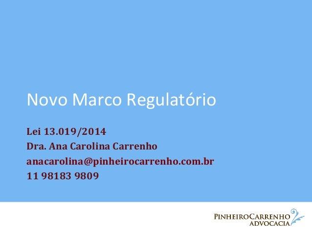 Novo  Marco  Regulatório   Lei  13.019/2014     Dra.  Ana  Carolina  Carrenho   anacarolina@pinheiroca...