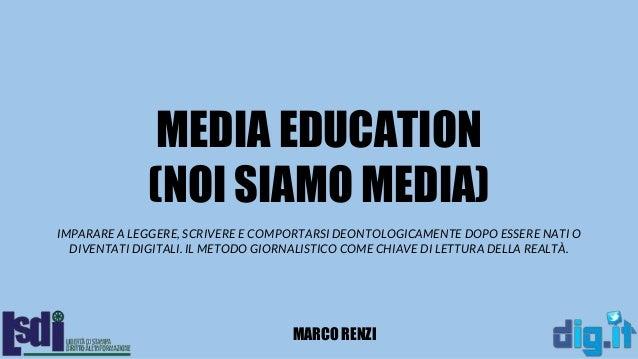 MEDIA EDUCATION (NOI SIAMO MEDIA) IMPARARE A LEGGERE, SCRIVERE E COMPORTARSI DEONTOLOGICAMENTE DOPO ESSERE NATI O DIVENTAT...