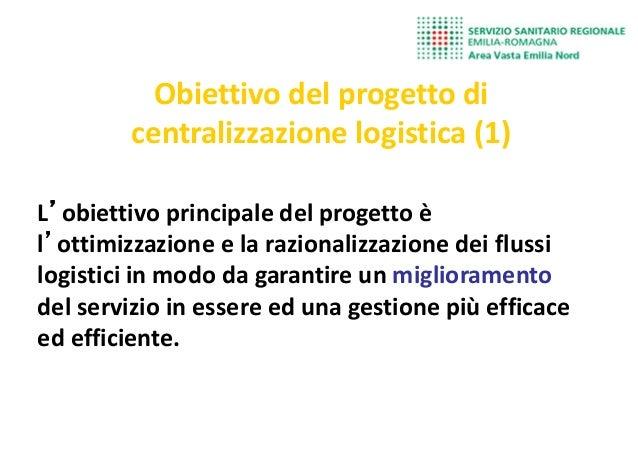 Obiettivo del progetto di centralizzazione logistica (1) L''''obiettivo principale del progetto è l''''ottimizzazione e la...