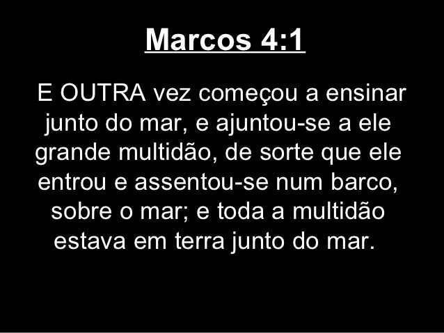 Marcos 4:1E OUTRA vez começou a ensinar junto do mar, e ajuntou-se a elegrande multidão, de sorte que eleentrou e assentou...
