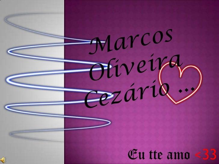 Marcos Oliveira Cezário ... <br />Eu tte amo <33<br />