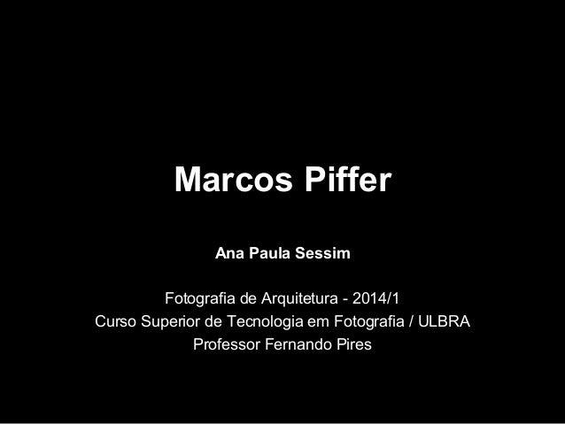 Marcos Piffer Ana Paula Sessim Fotografia de Arquitetura - 2014/1 Curso Superior de Tecnologia em Fotografia / ULBRA Profe...