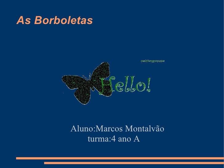 As Borboletas Aluno:Marcos Montalvão  turma:4 ano A