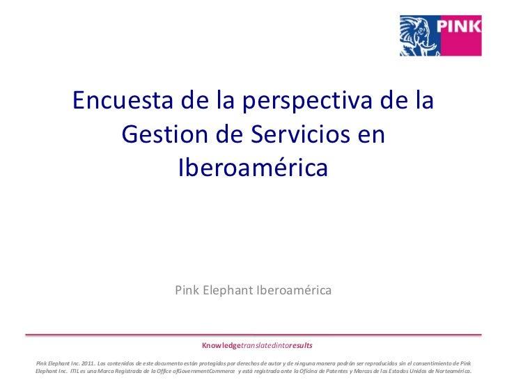 Encuesta de la perspectiva de la Gestion de Servicios en Iberoamérica<br />Pink Elephant Iberoamérica<br />