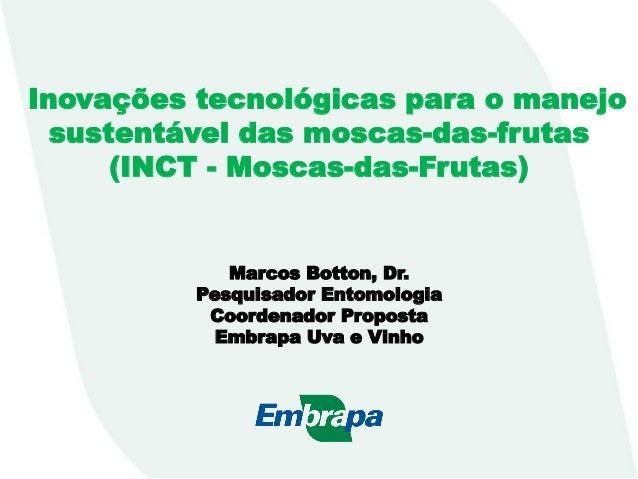 : Inovações tecnológicas para o manejo sustentável das moscas-das-frutas (INCT - Moscas-das-Frutas) Marcos Botton, Dr. Pes...