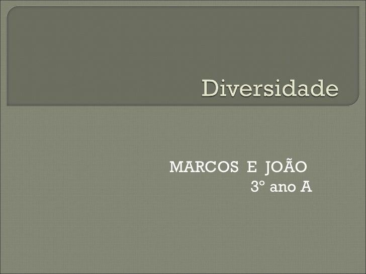 MARCOS E JOÃO       3º ano A