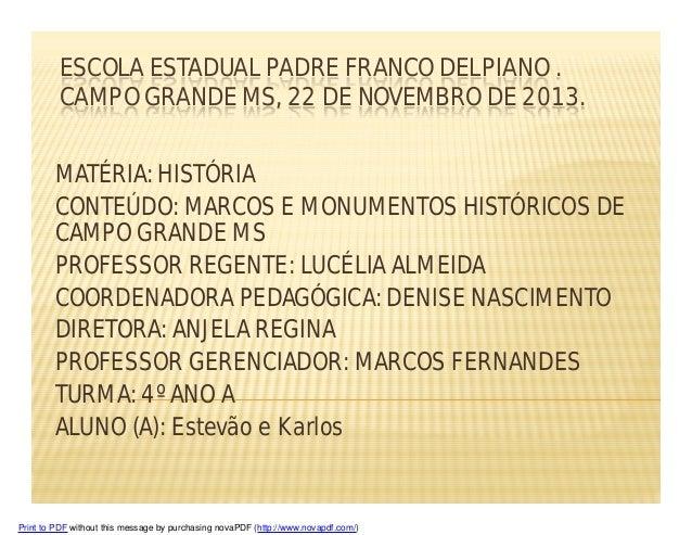 ESCOLA ESTADUAL PADRE FRANCO DELPIANO . CAMPO GRANDE MS, 22 DE NOVEMBRO DE 2013. MATÉRIA: HISTÓRIA CONTEÚDO: MARCOS E MONU...