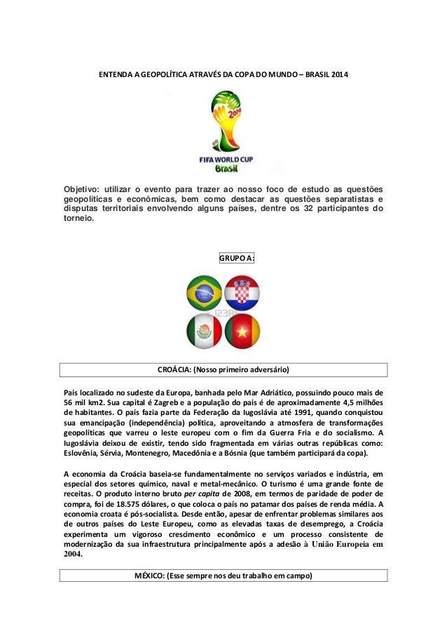 ENTENDA A GEOPOLÍTICA ATRAVÉS DA COPA DO MUNDO – BRASIL 2014 Objetivo: utilizar o evento para trazer ao nosso foco de estu...