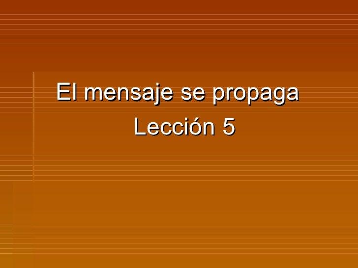 El mensaje se propaga      Lección 5