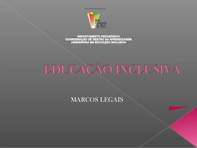 DEPARTAMENTO PEDAGÓGICOCOORDENAÇÃO DE GESTÃO DA APRENDIZAGEM   ASSESSORIA EM EDUCAÇÃO INCLUSIVA  MARCOS LEGAIS