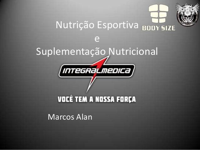 Nutrição Esportiva            eSuplementação Nutricional  Marcos Alan