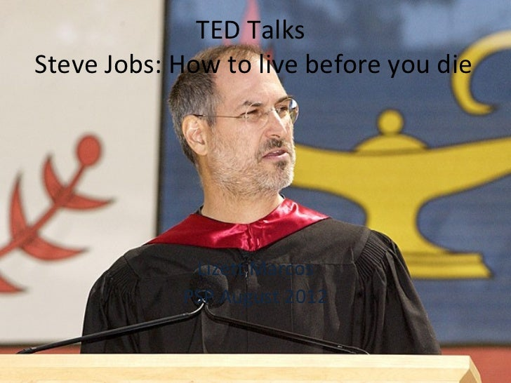 TED TalksSteve Jobs: How to live before you die             Lizett Marcos            PSP August 2012