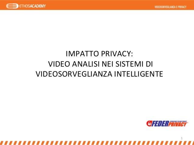 1   IMPATTO  PRIVACY:       VIDEO  ANALISI  NEI  SISTEMI  DI     VIDEOSORVEGLIANZA  INTELLIG...