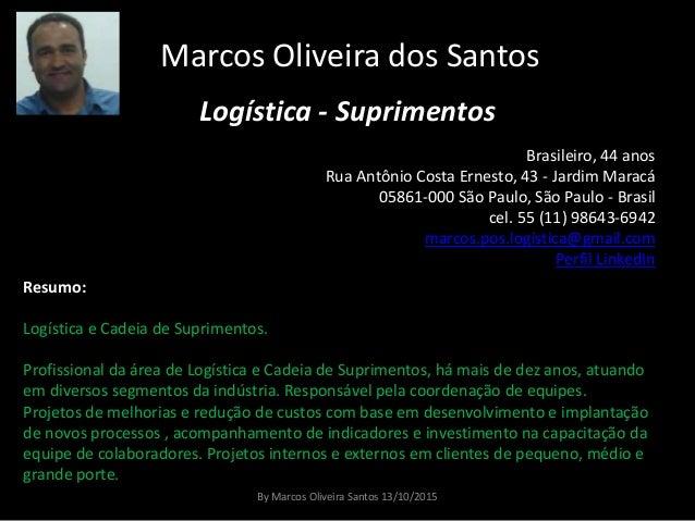 Marcos Oliveira dos Santos Logística - Suprimentos Brasileiro, 44 anos Rua Antônio Costa Ernesto, 43 - Jardim Maracá 05861...