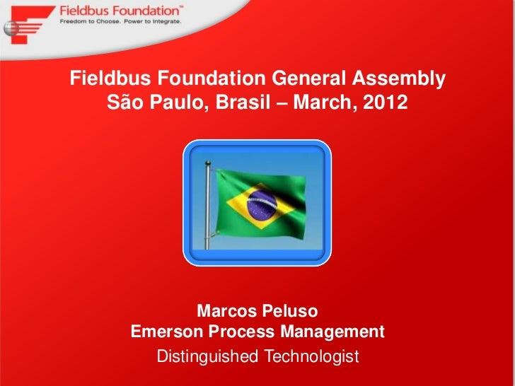Fieldbus Foundation General Assembly    São Paulo, Brasil – March, 2012             Marcos Peluso     Emerson Process Mana...