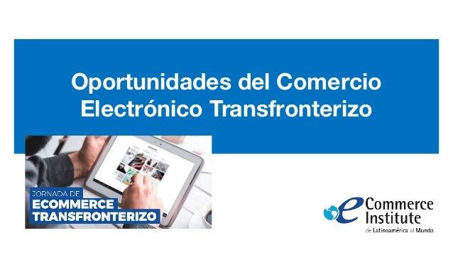 Oportunidades del Comercio Electrónico Transfronterizo