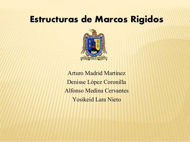 Estructuras de Marcos Rigidos Arturo Madrid Martinez Denisse López Coronilla Alfonso Medina Cervantes Yosikeid Lara Nieto