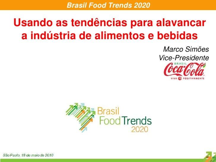 Usando as tendências para alavancar a indústria de alimentos e bebidas<br />Marco Simões<br />Vice-Presidente<br />