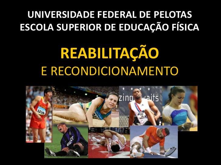 UNIVERSIDADE FEDERAL DE PELOTASESCOLA SUPERIOR DE EDUCAÇÃO FÍSICA       REABILITAÇÃO   E RECONDICIONAMENTO