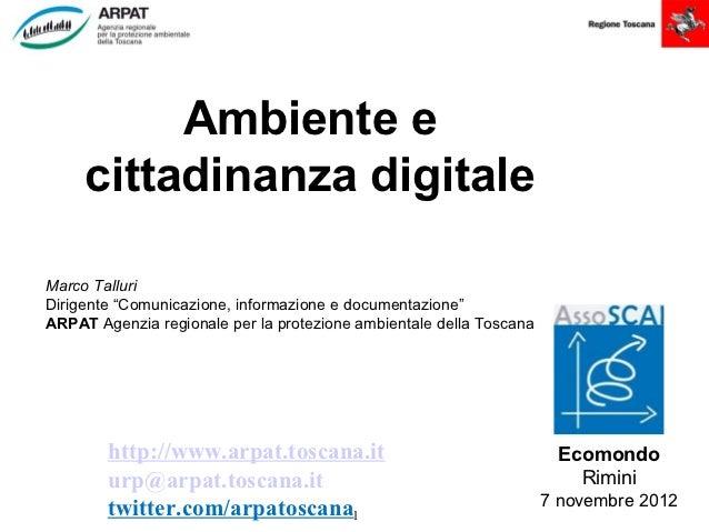"""Ambiente e     cittadinanza digitaleMarco TalluriDirigente """"Comunicazione, informazione e documentazione""""ARPAT Agenzia reg..."""